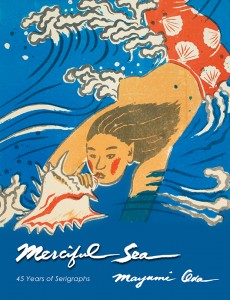 Merciful Sea - 45 years of Serigraphs by Mayumi Oda